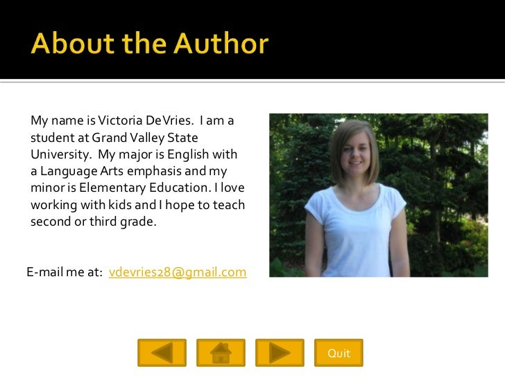 My name is Victoria DeVries. I am a student at Grand Valley State University. My major is English with a Language Arts emp...