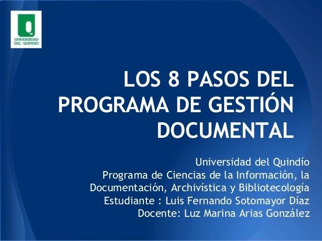 LOS 8 PASOS DELPROGRAMA DE GESTIÓN        DOCUMENTAL                       Universidad del Quindío    Programa de Ciencias...
