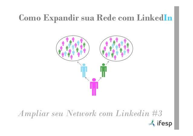 Como Expandir sua Rede com LinkedInAmpliar seu Network com Linkedin #3