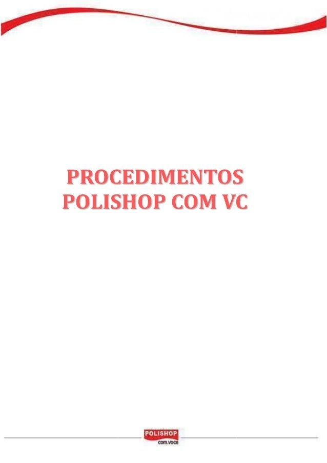 PROCEDIMENTOS PARA DESENVOLVER O NEGÓCIO POLISHOP COM VCCADASTRO:(Contrato) imprimir, preencher, assinar e digitalizar o c...
