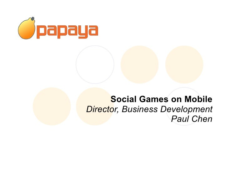 Social Games on Mobile Director, Business Development Paul Chen