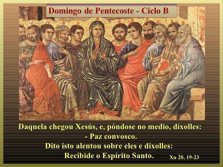 Daquela chegou Xesús, e, póndose no medio, díxolles:                   - Paz convosco.      Dito isto alentou sobre eles e...