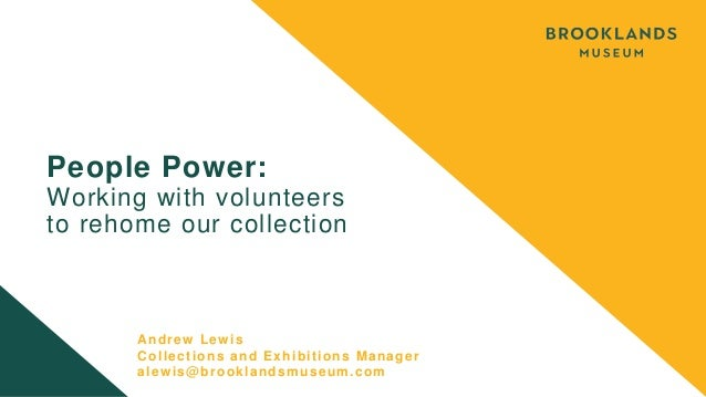People Power: Working with volunteers to rehome our collection Andrew Lewis Collections and Exhibitions Manager alewis@bro...
