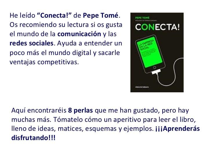 """He leído  """"Conecta!""""  de  Pepe Tomé . Os recomiendo su lectura si os gusta el mundo de la  comunicación  y las  redes soci..."""