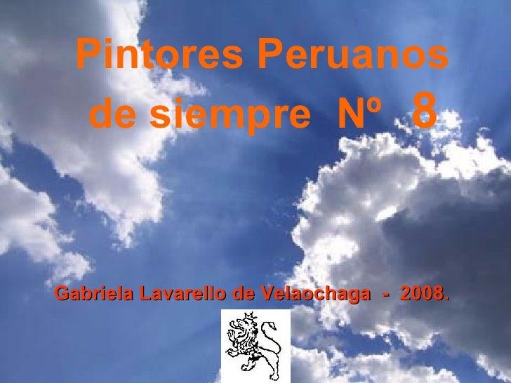 Gabriela Lavarello de Velaochaga  -  2008.   Pintores Peruanos  de siempre  Nº   8