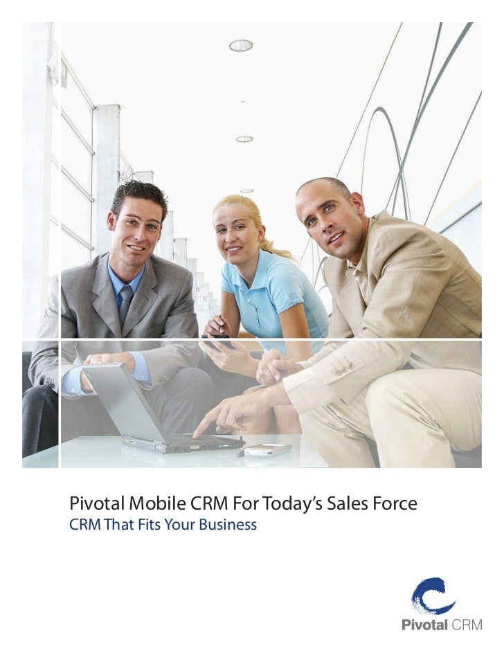 Pivotal Mobile CRM For Today's Sales ForceCRM That Fits Your Business