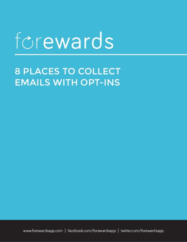 8 PLACES TO COLLECT EMAILS WITH OPT-INS  www.forewardsapp.com | facebook.com/forewardsapp | twitter.com/forewardsapp