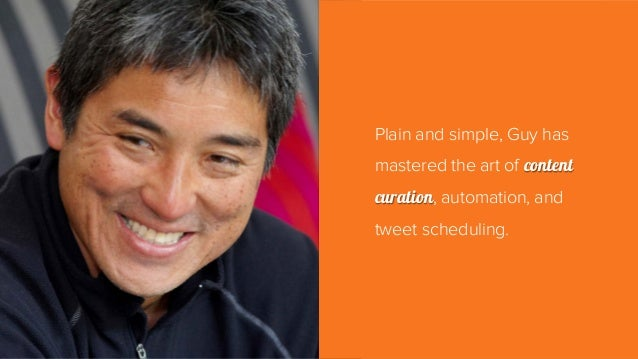Plain and simple, Guy has mastered the art of content curation, automation, and tweet scheduling.