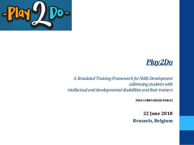 Play2Do ASimulatedTrainingFrameworkforSkillsDevelopment addressingstudentswith intellectualanddevelopmentaldisabilitiesand...