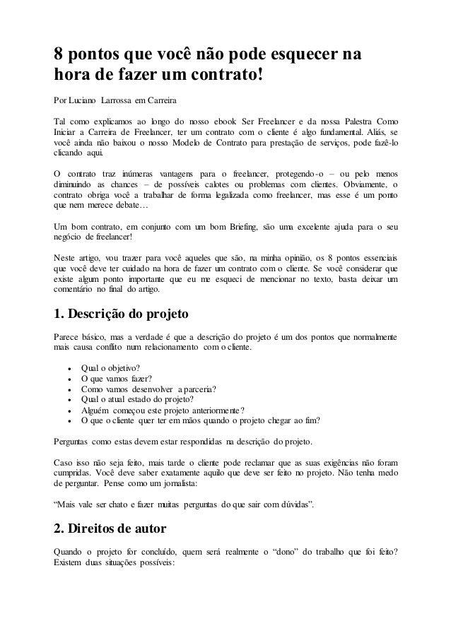 8 pontos que você não pode esquecer na  hora de fazer um contrato!  Por Luciano Larrossa em Carreira  Tal como explicamos ...