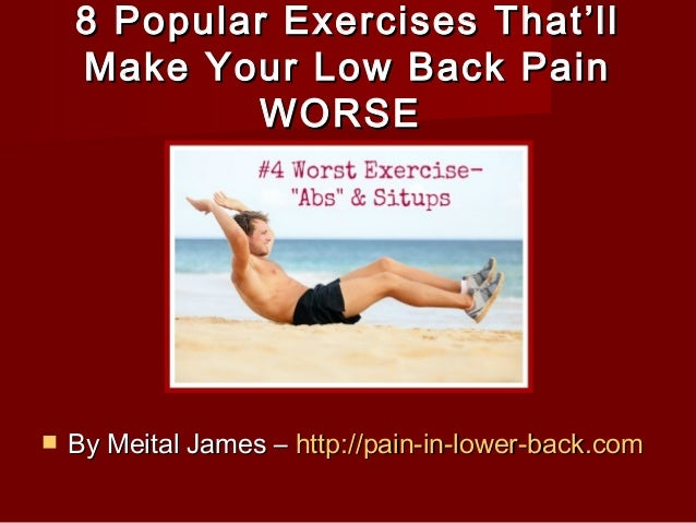 8 Popular Exercises That'll8 Popular Exercises That'll Make Your Low Back PainMake Your Low Back Pain WORSEWORSE  By Meit...