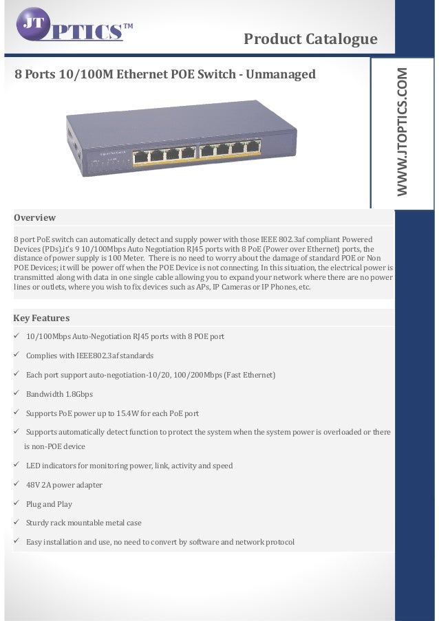 WWW.JTOPTICS.COM 8 Ports 10/100M Ethernet POE Switch - Unmanaged Product Catalogue Overview 8 port PoE switch can automati...