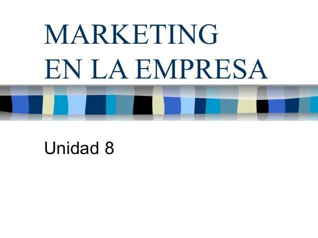 MARKETING EN LA EMPRESA Unidad 8