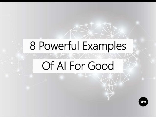 8 Powerful Examples Of AI For Good