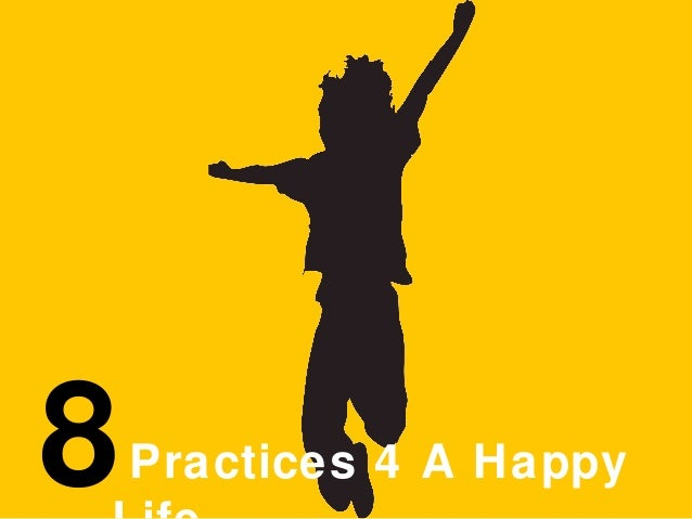 8  Practices 4 A Happy  Life