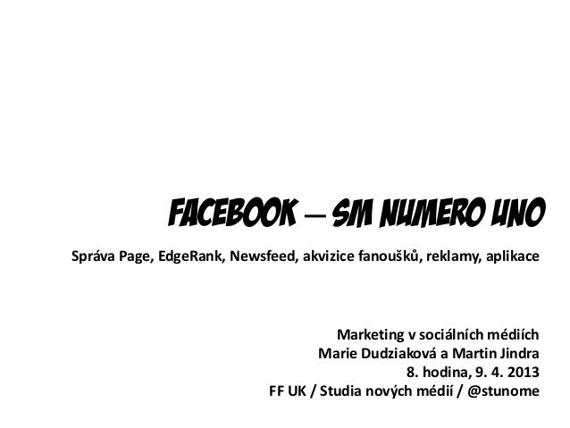 Facebook – SM numero unoSpráva Page, EdgeRank, Newsfeed, akvizice fanoušků, reklamy, aplikace                             ...