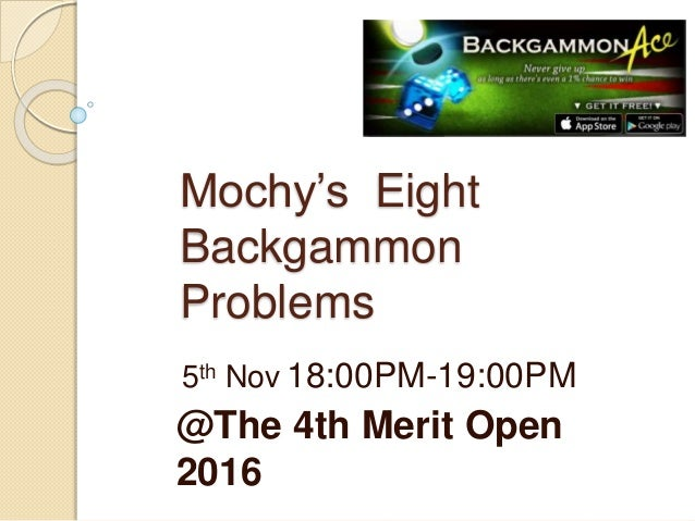 Mochy's Eight Backgammon Problems 5th Nov 18:00PM-19:00PM @The 4th Merit Open 2016