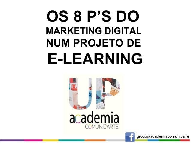 OS 8 P'S DO MARKETING DIGITAL  NUM PROJETO DE  E-LEARNING  groups/academiacomunicarte