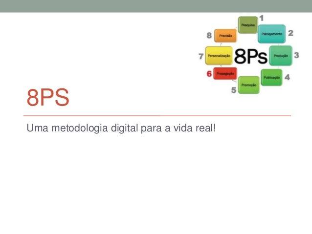8PS Uma metodologia digital para a vida real!