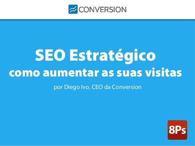 SEO Estratégico  Marketing de Conversões é a solução como aumentarnúmero de clientes as suas visitas para aumentar o por D...