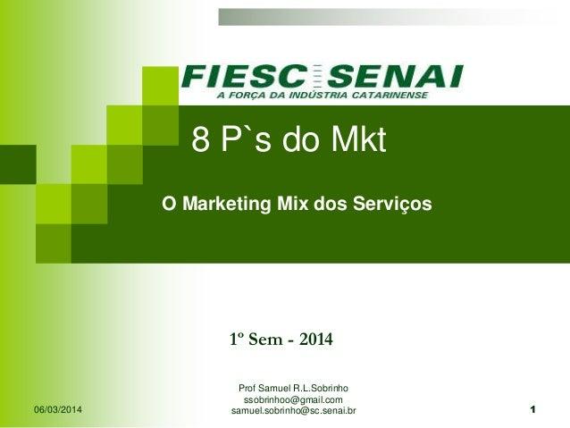 8 P`s do Mkt   O Marketing Mix dos Serviços  1º Sem - 2014  06/03/2014  Prof Samuel R.L.Sobrinho ssobrinhoo@gmail.com sam...