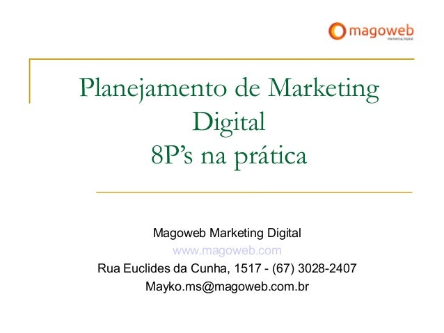 Planejamento de Marketing Digital 8P's na prática Magoweb Marketing Digital www.magoweb.com Rua Euclides da Cunha, 1517 - ...