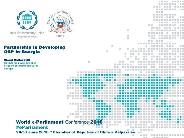 World e-Parliament Conference 2016 #eParliament 28-30 June 2016 // Chamber of Deputies of Chile // Valparaiso Partnership ...