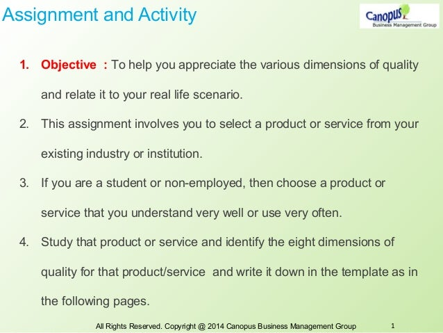Assignment and Activity 1. Objective : To help you appreciate the various dimensions of quality and relate it to your real...