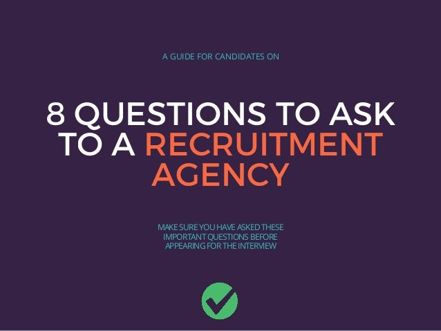 8 QUESTIONS TO ASK TO A RECRUITMENT AGENCY A GUIDE FOR CANDIDATES ON MAKE SURE YOU HAVE ASKED THESE IMPORTANT QUESTIONS BE...