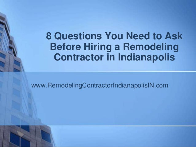 8 Questions You Need to Ask     Before Hiring a Remodeling      Contractor in Indianapoliswww.RemodelingContractorIndianap...