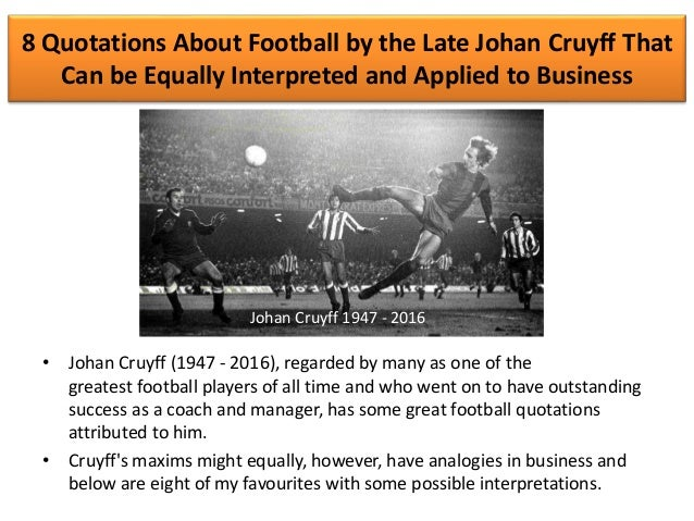 8 Quotations About Football by the Late Johan Cruyff That Can be Equally Interpreted and Applied to Business • Johan Cruyf...