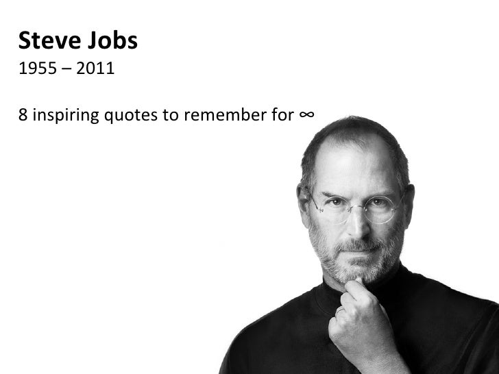 Steve Jobs 1955 – 2011 8 inspiring quotes to remember for ∞