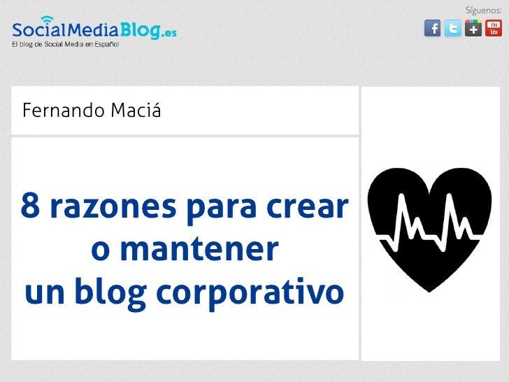 Síguenos:Fernando Maciá8 razones para crear    o mantenerun blog corporativo