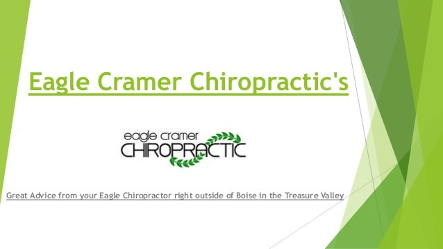 Eagle Cramer Chiropractic's Great Advice from your Eagle Chiropractor right outside of Boise in the Treasure Valley
