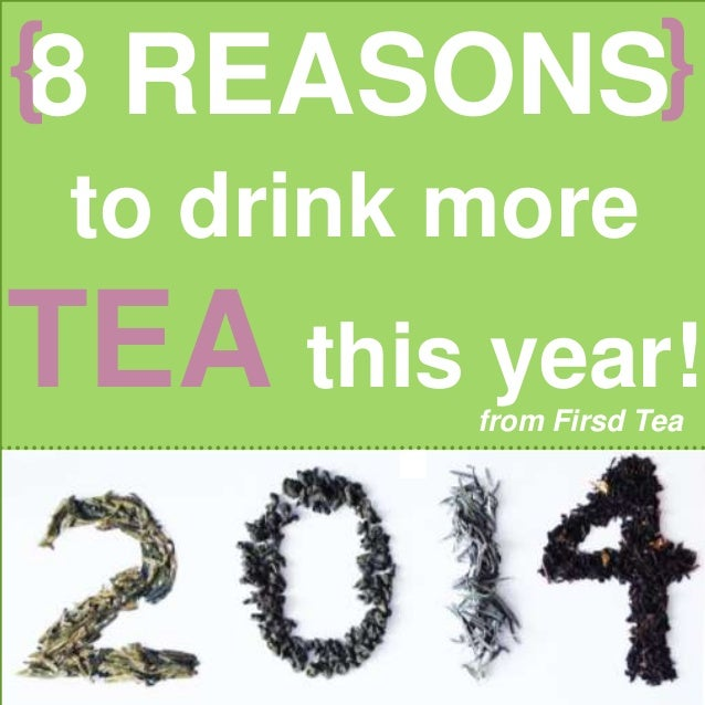 {  {8 REASONS to drink more  TEA this year! from Firsd Tea