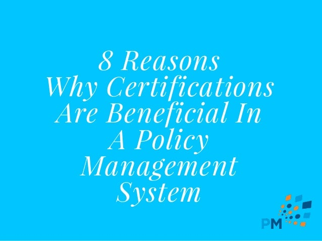 8 Reasons Why Certifications Are Beneficial In A Policy Management System
