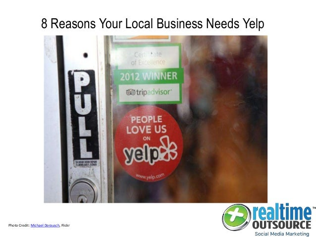 8 Reasons Your Local Business Needs Yelp Photo Credit: Michael Dorausch, Flickr