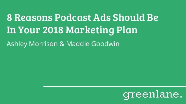 8 Reasons Podcast Ads Should Be In Your 2018 Marketing Plan Ashley Morrison & Maddie Goodwin
