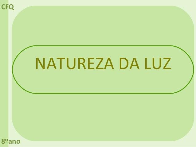CFQ        NATUREZA DA LUZ8ºano