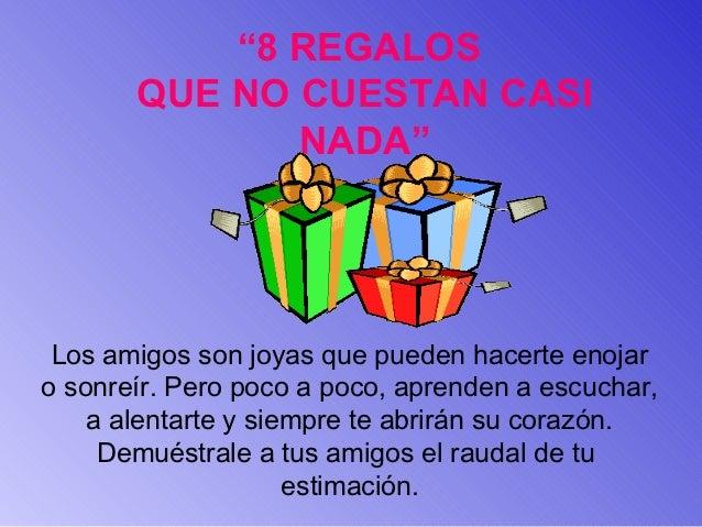 """""""8 REGALOS       QUE NO CUESTAN CASI              NADA"""" Los amigos son joyas que pueden hacerte enojaro sonreír. Pero poco..."""