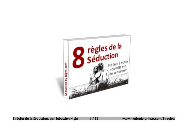 8 règles de la Séduction, par Sébastien Night 1 / 32 www.methode-prince.com/8-regles/