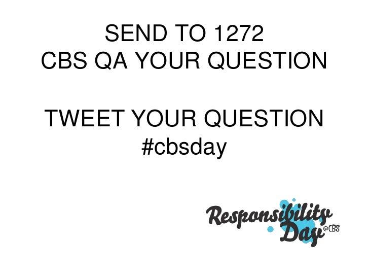 SEND TO 1272 CBS QA YOUR QUESTION  TWEET YOUR QUESTION        #cbsday