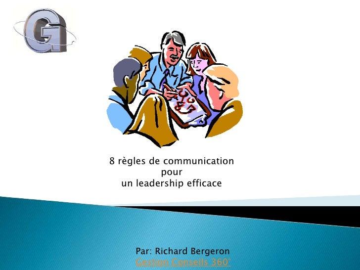 8 règles de communication<br />pour <br />un leadership efficace<br />Par: Richard Bergeron<br />Gestion Conseils 360°<br />