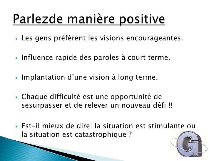 Les gens préfèrent les visions encourageantes.<br />Influence rapide des paroles à court terme.<br />Implantation d'une vi...