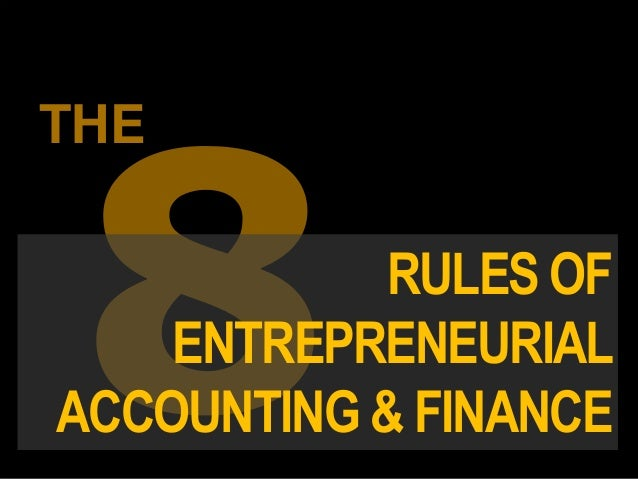 RULES OF ENTREPRENEURIAL ACCOUNTING & FINANCE THE