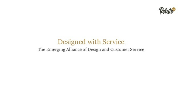 Designed with Service The Emerging Alliance of Design and Customer Service