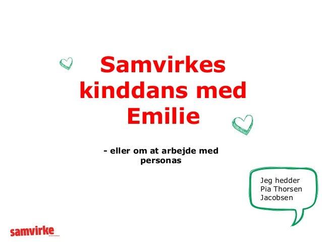 Samvirkeskinddans med    Emilie - eller om at arbejde med          personas                             Jeg hedder        ...