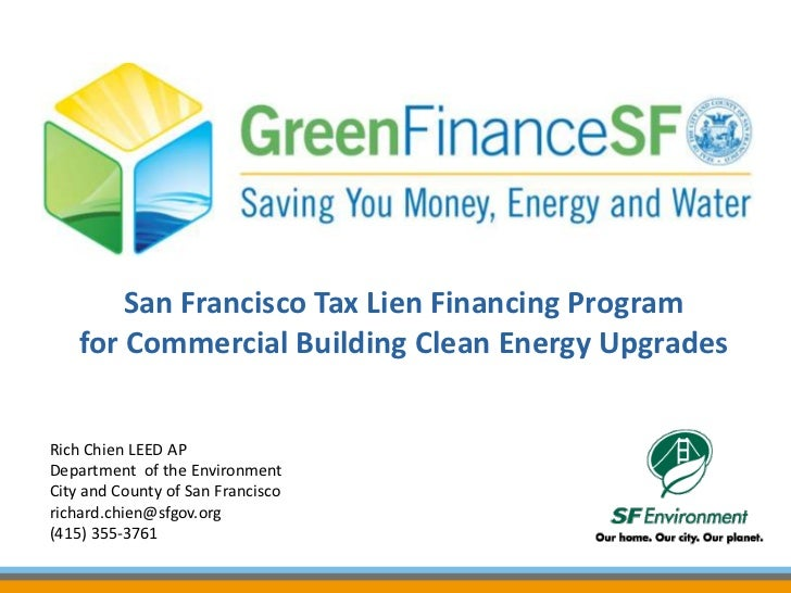 San Francisco Tax Lien Financing Program    for Commercial Building Clean Energy UpgradesRich Chien LEED APDepartment of t...
