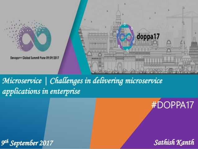 #DOPPA17 Microservice | Challenges in delivering microservice applications in enterprise 9th September 2017 Sathish Kanth