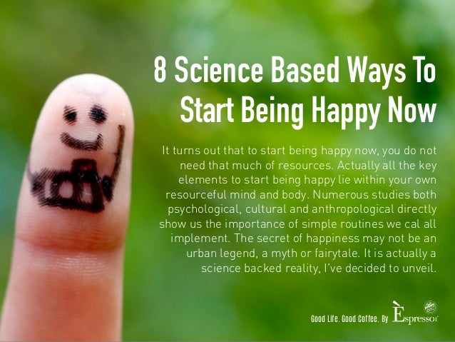 8 Science Based Ways To Start Being Happy Now Slide 2